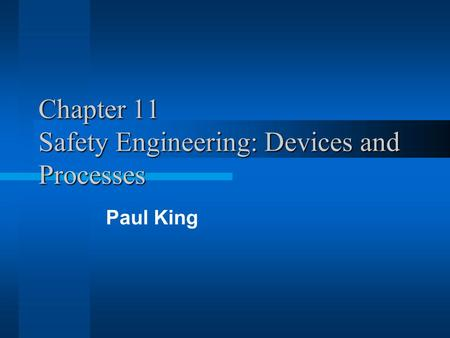 Chapter 11 Safety Engineering: Devices and Processes Paul King.