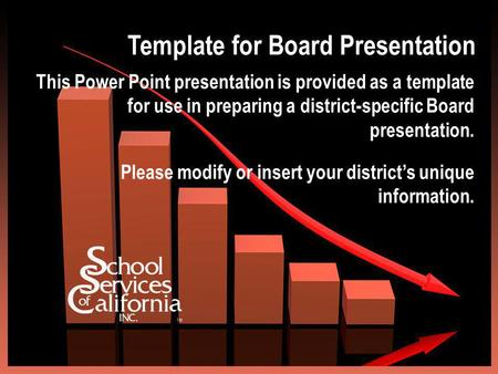 Template for Board Presentation This Power Point presentation is provided as a template for use in preparing a district-specific Board presentation. Please.