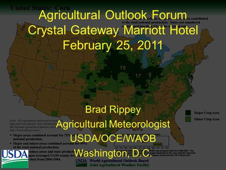 Agricultural Outlook Forum Crystal Gateway Marriott Hotel February 25, 2011 Brad Rippey Agricultural Meteorologist USDA/OCE/WAOB Washington, D.C.