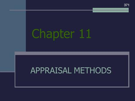 Chapter 11 APPRAISAL METHODS 371. The appraiser uses three appraisal methods and then correlates this data to arrive at a final valuation for a property.