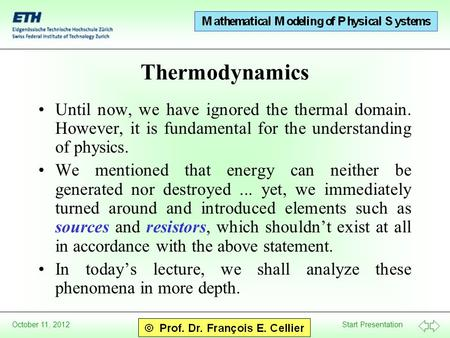 Start Presentation October 11, 2012 Thermodynamics Until now, we have ignored the thermal domain. However, it is fundamental for the understanding of physics.