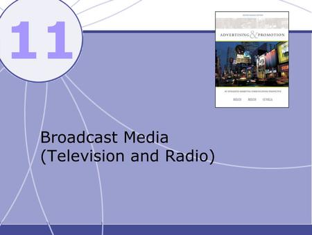 11 Broadcast Media (Television and Radio). Chapter Objectives To consider the strengths and limitations of TV and radio as advertising media. To explain.