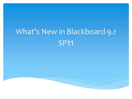 What's New in Blackboard 9.1 SP 11.  Blackboard 9.1 SP11 takes Blackboard closer to the cloud and introduces a modernized user interface more in line.