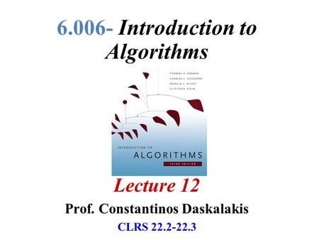 6.006- Introduction to Algorithms Lecture 12 Prof. Constantinos Daskalakis CLRS 22.2-22.3.