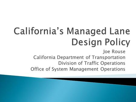 Joe Rouse California Department of Transportation Division of Traffic Operations Office of System Management Operations.
