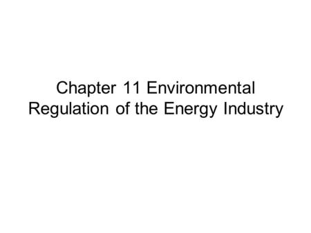 Chapter 11 Environmental Regulation of the Energy Industry.