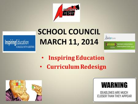 SCHOOL COUNCIL MARCH 11, 2014 Inspiring Education Curriculum Redesign.