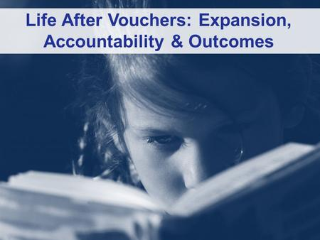 Life After Vouchers: Expansion, Accountability & Outcomes.