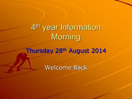 4 th year Information Morning Thursday 28 th August 2014 Welcome Back.