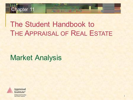 The Student Handbook to T HE A PPRAISAL OF R EAL E STATE 1 Chapter 11 Market Analysis.