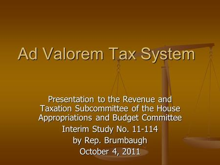 Ad Valorem Tax System Presentation to the Revenue and Taxation Subcommittee of the House Appropriations and Budget Committee Interim Study No. 11-114 by.