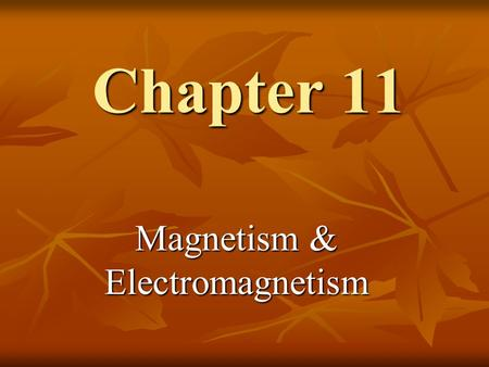 Chapter 11 Magnetism & Electromagnetism. Magnets A special stone first discovered