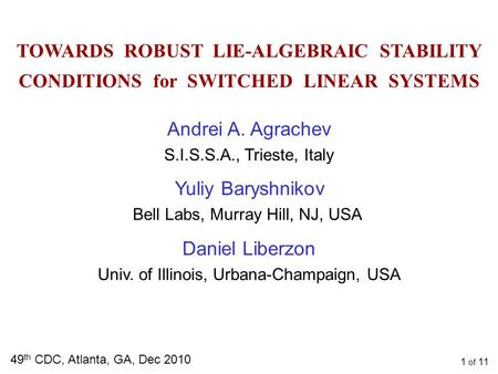 TOWARDS ROBUST LIE-ALGEBRAIC STABILITY CONDITIONS for SWITCHED LINEAR SYSTEMS 49 th CDC, Atlanta, GA, Dec 2010 Daniel Liberzon Univ. of Illinois, Urbana-Champaign,