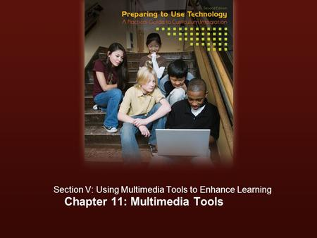 Chapter 11: Multimedia Tools Section V: Using Multimedia Tools to Enhance Learning.