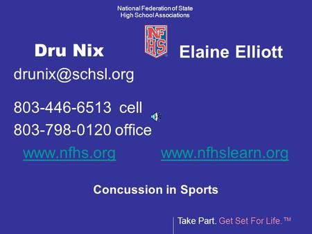 Take Part. Get Set For Life.™ National Federation of State High School Associations Dru Nix 803-446-6513 cell 803-798-0120 office