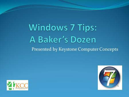 Presented by Keystone Computer Concepts. Tip #1 SHOW THE DESKTOP When you have windows open and want to quickly get back to the desktop: click the vertical.