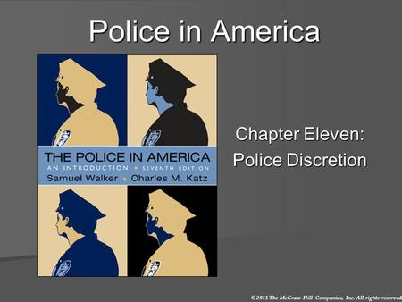 © 2011 The McGraw-Hill Companies, Inc. All rights reserved. Police in America Chapter Eleven: Police Discretion.