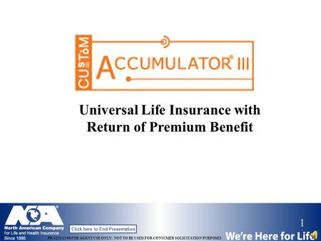 1 PR-1223 11/08 FOR AGENT USE ONLY. NOT TO BE USED FOR CONSUMER SOLICITATION PURPOSES Click here to End Presentation Universal Life Insurance with Return.