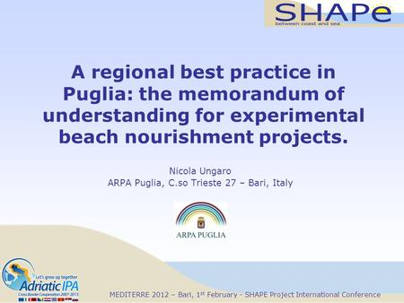 MEDITERRE 2012 – Bari, 1 st February - SHAPE Project International Conference A regional best practice in Puglia: the memorandum of understanding for experimental.