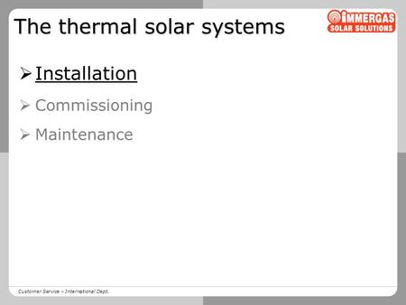 Customer Service – International Dept. The thermal solar systems  Installation  Commissioning  Maintenance.