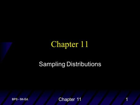 BPS - 5th Ed. Chapter 111 Sampling Distributions.
