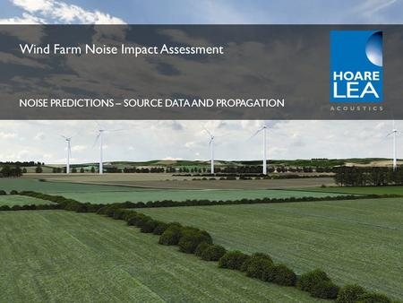 Www.hoarelea.com Wind Farm Noise Impact Assessment NOISE PREDICTIONS – SOURCE DATA AND PROPAGATION.
