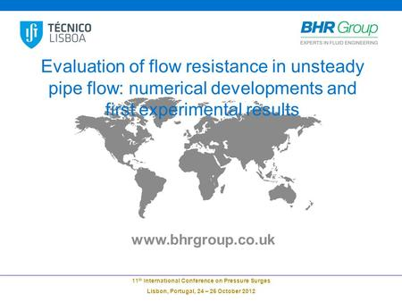 Www.bhrgroup.co.uk 11 th International Conference on Pressure Surges Lisbon, Portugal, 24 – 26 October 2012 Evaluation of flow resistance in unsteady pipe.