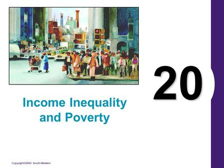 Copyright©2004 South-Western 20 Income Inequality and Poverty.