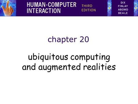 Chapter 20 ubiquitous computing and augmented realities.
