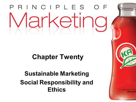 Chapter 20 - slide 1 Copyright © 2009 Pearson Education, Inc. Publishing as Prentice Hall Chapter Twenty Sustainable Marketing Social Responsibility and.