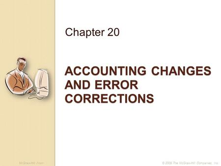 McGraw-Hill /Irwin© 2009 The McGraw-Hill Companies, Inc. ACCOUNTING CHANGES AND ERROR CORRECTIONS Chapter 20.