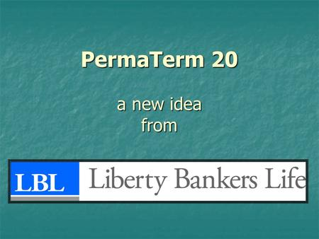 "PermaTerm 20 a new idea from. PermaTerm 20 The ""No-Loss"" Term This product was designed for the individual who needs term insurance for a specific period."