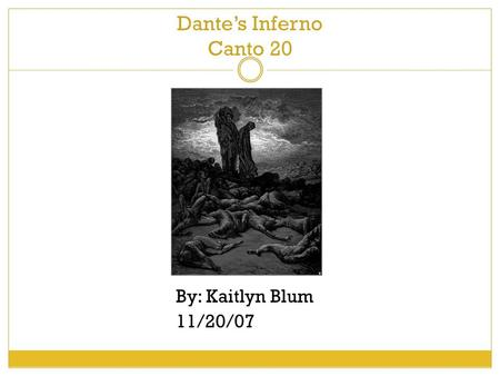 Dante's Inferno Canto 20 By: Kaitlyn Blum 11/20/07.