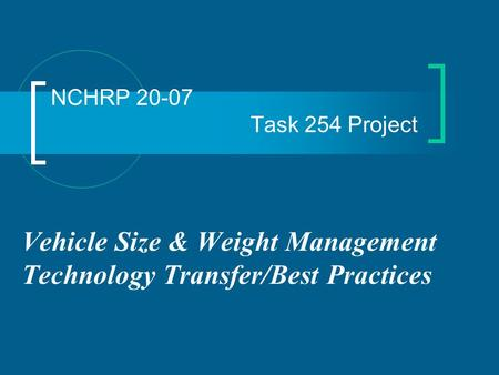 NCHRP 20-07 Task 254 Project Vehicle Size & Weight Management Technology Transfer/Best Practices.