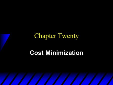 Chapter Twenty Cost Minimization.