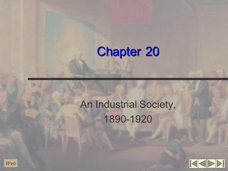 Chapter 20 An Industrial Society, 1890-1920 Web. Sources of U.S. Economic Growth Development of new technology Electric Power Gasoline-powered internal.