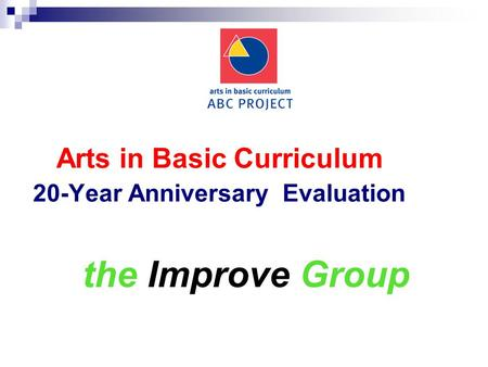 Arts in Basic Curriculum 20-Year Anniversary Evaluation the Improve Group.