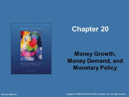 Copyright © 2008 by The McGraw-Hill Companies, Inc. All rights reserved. McGraw-Hill/Irwin Chapter 20 Money Growth, Money Demand, and Monetary Policy.
