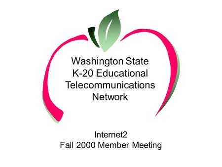 K-20 Washington State K-20 Educational Telecommunications Network Internet2 Fall 2000 Member Meeting.