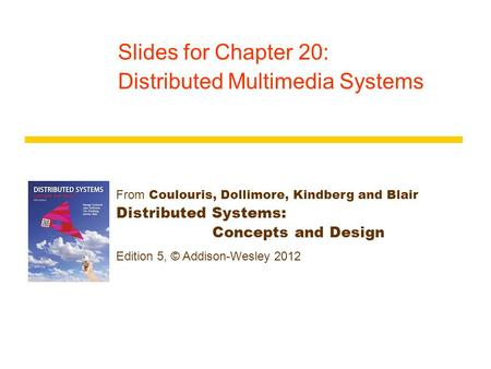 Slides For Chapter 15 Distributed Multimedia Systems From Coulouris Dollimore And Kindberg Distributed Systems Concepts And Design Edition 3 C Addison Wesley Ppt Download