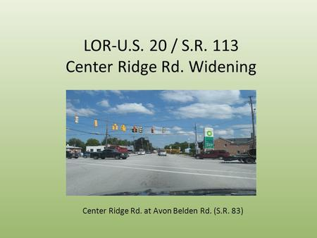 LOR-U.S. 20 / S.R. 113 Center Ridge Rd. Widening Center Ridge Rd. at Avon Belden Rd. (S.R. 83)
