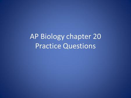 AP Biology chapter 20 Practice Questions