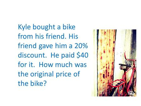 Kyle bought a bike from his friend. His friend gave him a 20% discount. He paid $40 for it. How much was the original price of the bike?