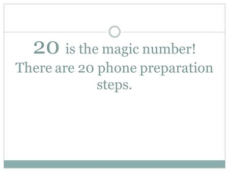 20 is the magic number! There are 20 phone preparation steps.