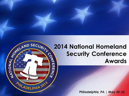 Philadelphia, PA | May 20-22 2014 National Homeland Security Conference Awards.