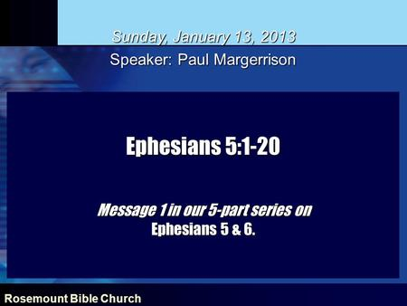 Ephesians 5:1-20 Message 1 in our 5-part series on Ephesians 5 & 6.