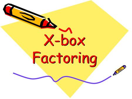 X-box Factoring. X- Box 3-9 Product Sum -6 -27 Factor the x-box way Example: Factor 3x 2 -13x -10 -13 (3)(-10)= -30 -15 2 -10 -15x 2x 3x 2 x-5 3x +2.