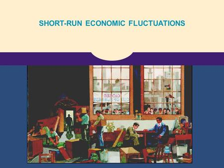 SHORT-RUN ECONOMIC FLUCTUATIONS
