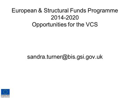 European & Structural Funds Programme 2014-2020 Opportunities for the VCS