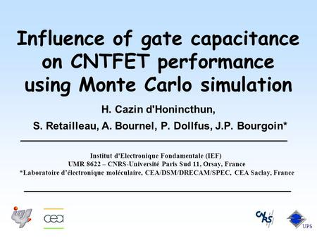 Influence of gate capacitance on CNTFET performance using Monte Carlo simulation H. Cazin d'Honincthun, S. Retailleau, A. Bournel, P. Dollfus, J.P. Bourgoin*